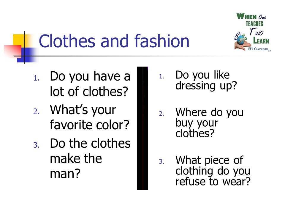 Clothes and fashion 1. Do you have a lot of clothes.