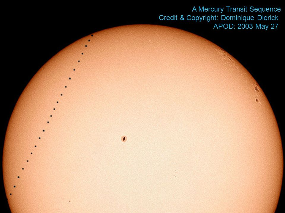 A Mercury Transit Sequence Credit & Copyright: Dominique Dierick APOD: 2003 May 27