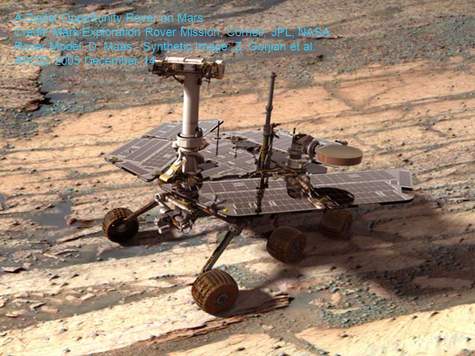 A Digital Opportunity Rover on Mars Credit: Mars Exploration Rover Mission, Cornell, JPL, NASA Rover Model: D.