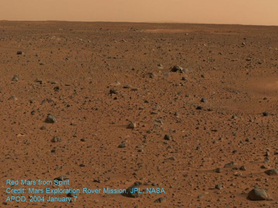 Red Mars from Spirit Credit: Mars Exploration Rover Mission, JPL, NASA APOD: 2004 January 7