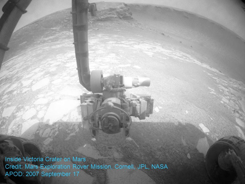 Inside Victoria Crater on Mars Credit: Mars Exploration Rover Mission, Cornell, JPL, NASA APOD: 2007 September 17