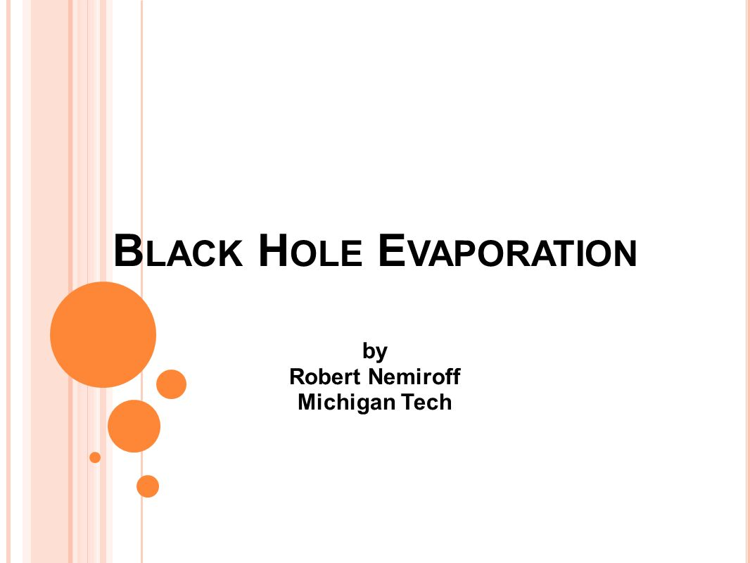 B LACK H OLE E VAPORATION by Robert Nemiroff Michigan Tech