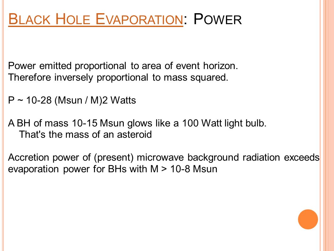 B LACK H OLE E VAPORATION B LACK H OLE E VAPORATION : P OWER Power emitted proportional to area of event horizon.
