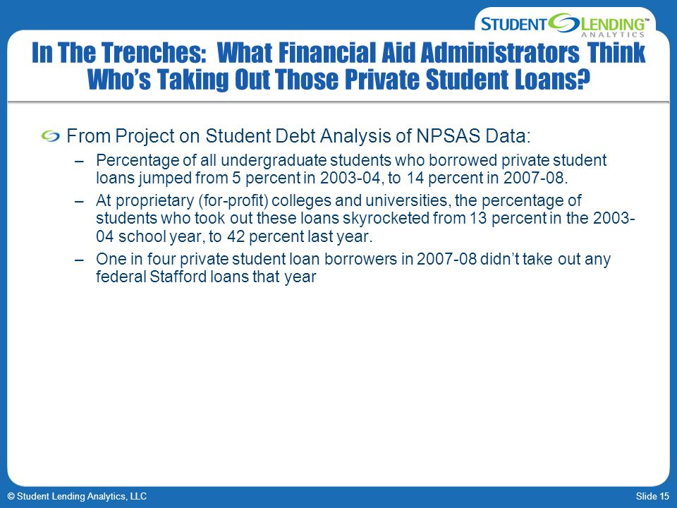 Slide 15© Student Lending Analytics, LLC In The Trenches: What Financial Aid Administrators Think Whos Taking Out Those Private Student Loans.