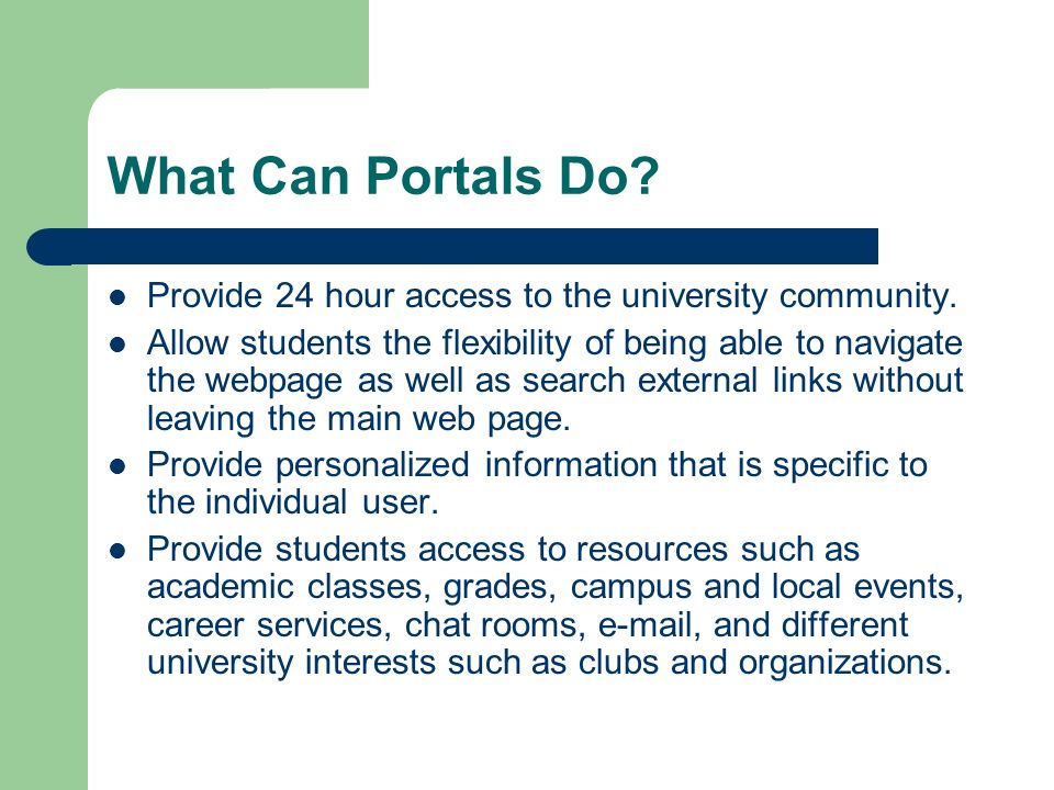 What Can Portals Do. Provide 24 hour access to the university community.