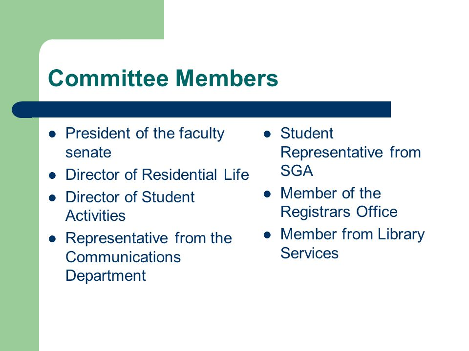 Committee Members President of the faculty senate Director of Residential Life Director of Student Activities Representative from the Communications Department Student Representative from SGA Member of the Registrars Office Member from Library Services