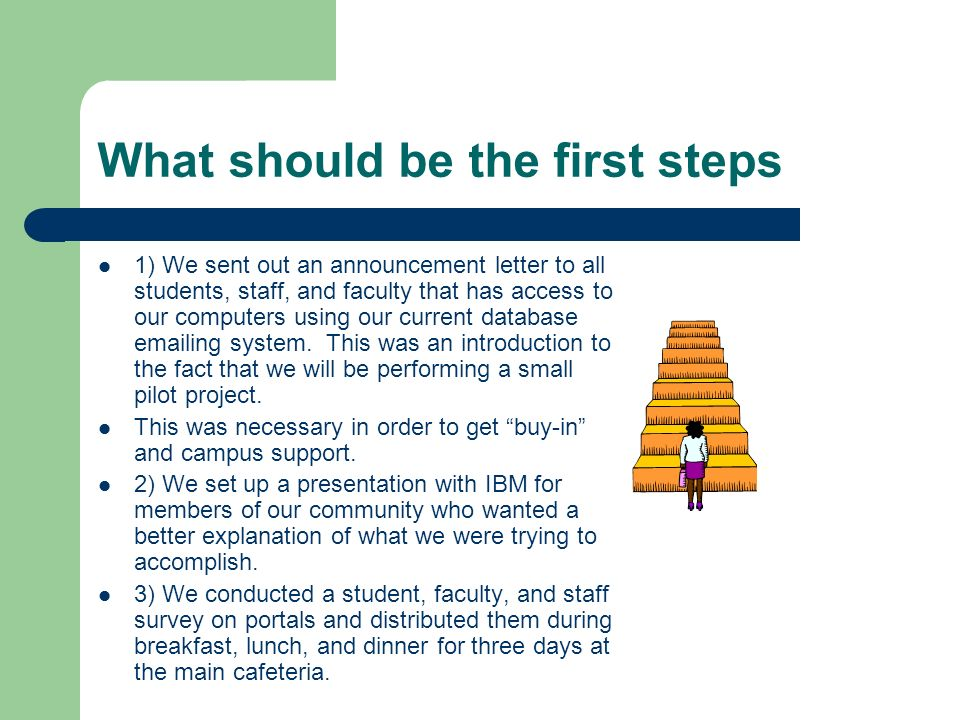 What should be the first steps 1) We sent out an announcement letter to all students, staff, and faculty that has access to our computers using our current database emailing system.