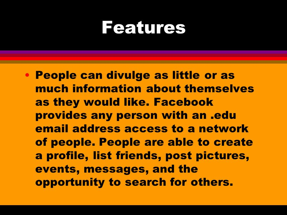 Features People can divulge as little or as much information about themselves as they would like.