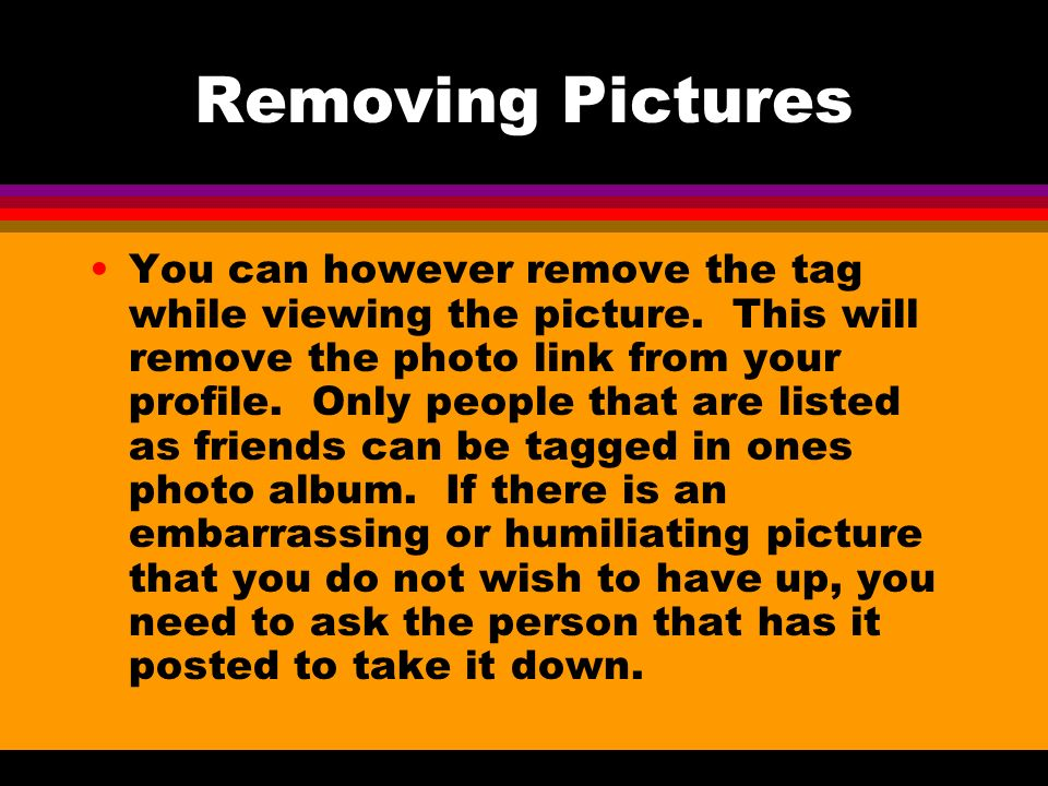 Removing Pictures You can however remove the tag while viewing the picture.