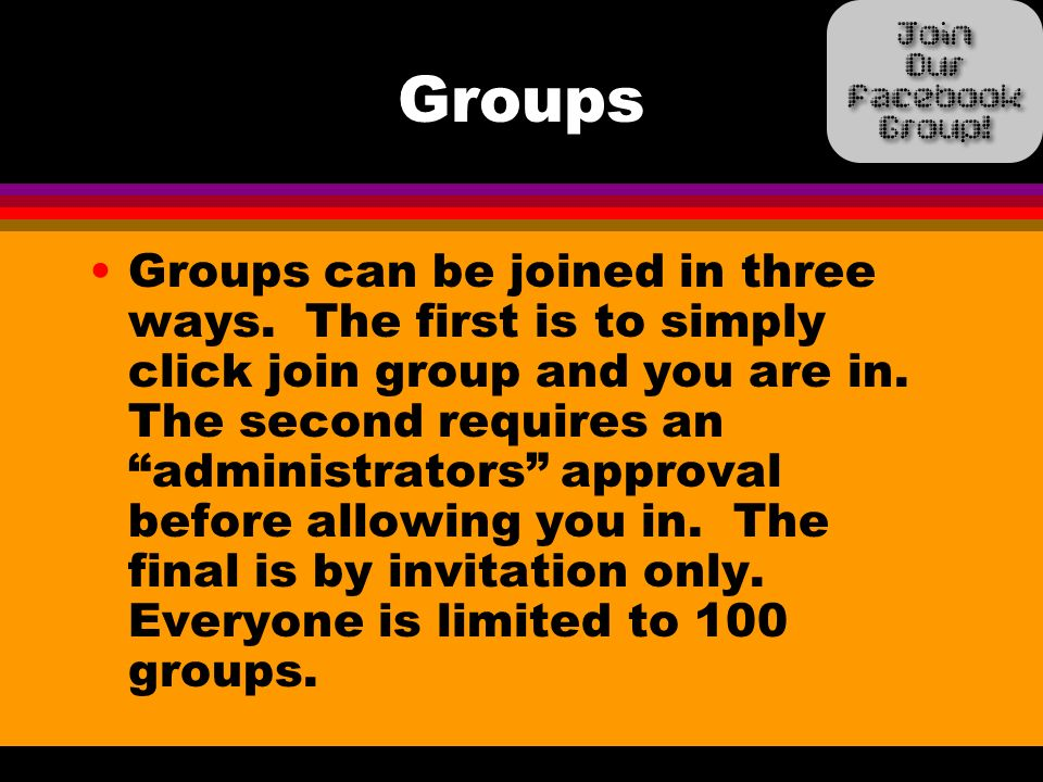 Groups Groups can be joined in three ways. The first is to simply click join group and you are in.