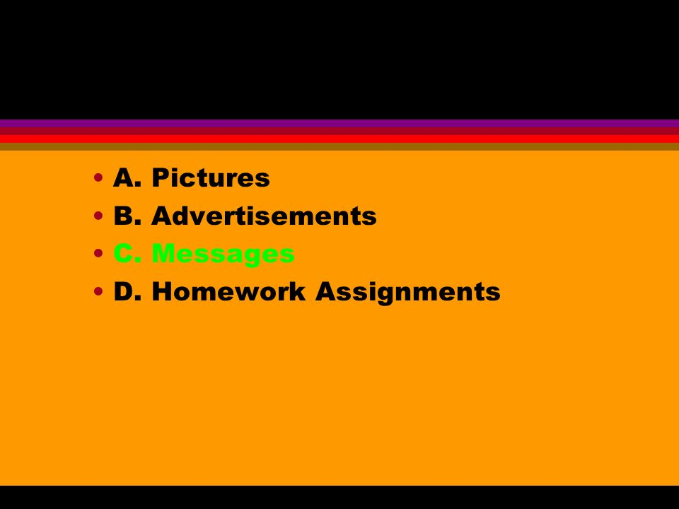 A. Pictures B. Advertisements C. Messages D. Homework Assignments