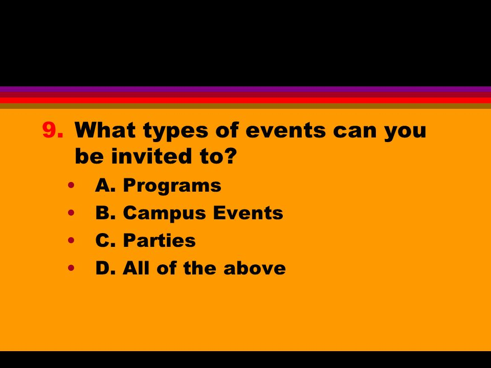 9.What types of events can you be invited to. A. Programs B.