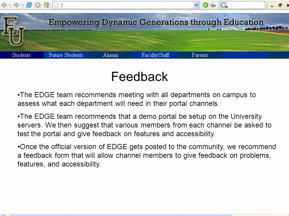 Feedback The EDGE team recommends meeting with all departments on campus to assess what each department will need in their portal channels.