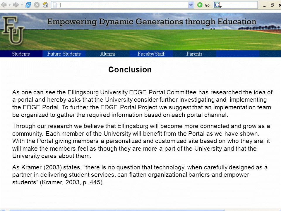 Conclusion As one can see the Ellingsburg University EDGE Portal Committee has researched the idea of a portal and hereby asks that the University consider further investigating and implementing the EDGE Portal.