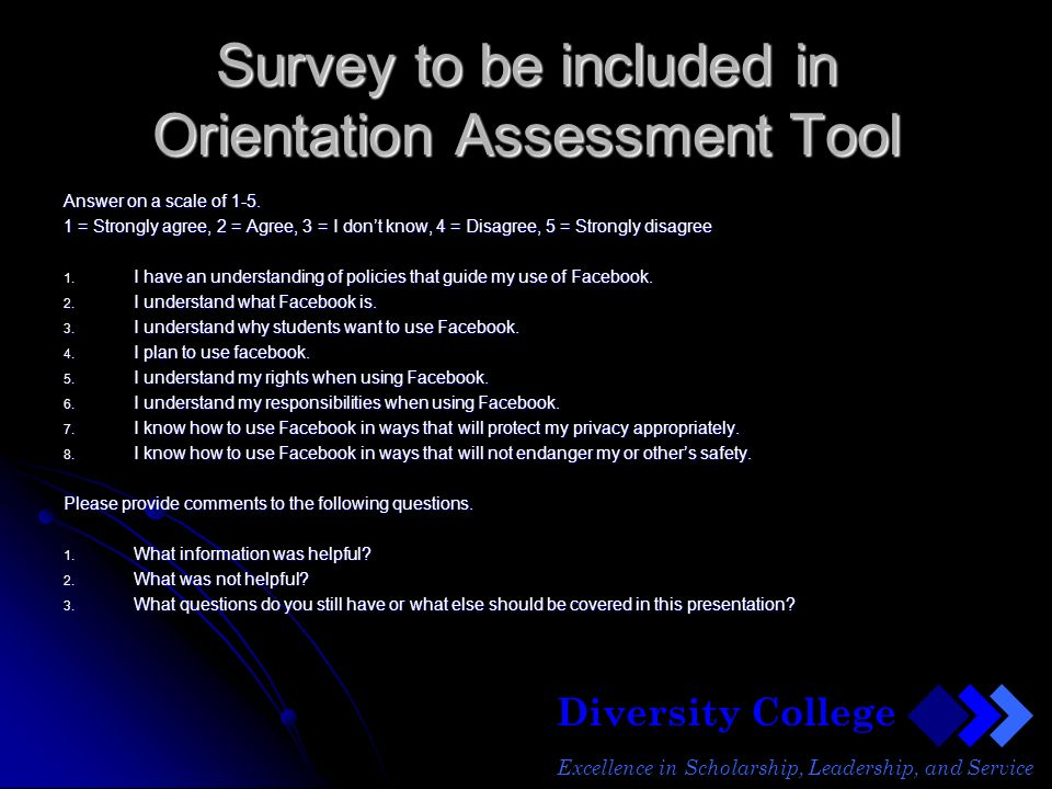 Diversity College Excellence in Scholarship, Leadership, and Service Survey to be included in Orientation Assessment Tool Answer on a scale of 1-5.