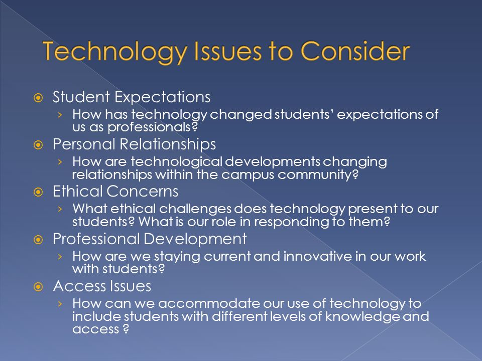 Student Expectations How has technology changed students expectations of us as professionals.