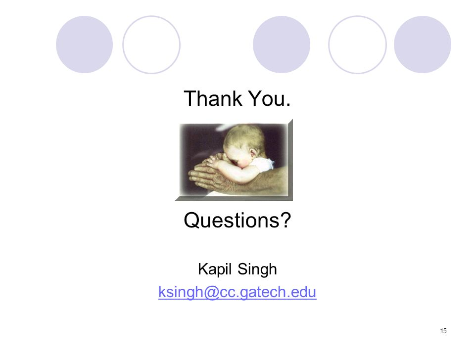 15 Thank You. Questions Kapil Singh ksingh@cc.gatech.edu