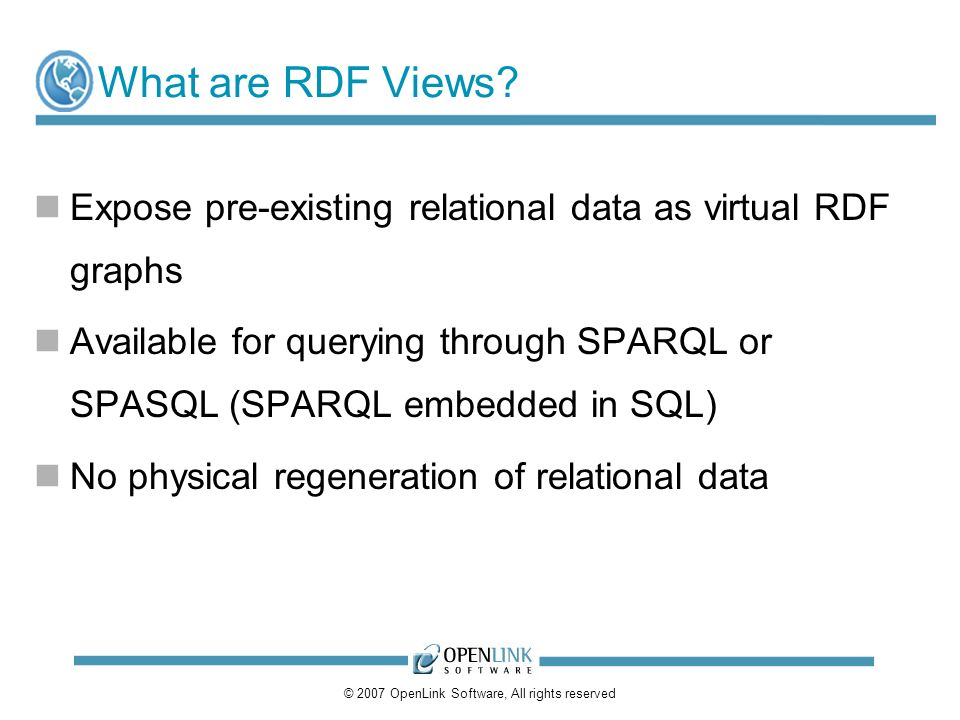 © 2007 OpenLink Software, All rights reserved What are RDF Views.