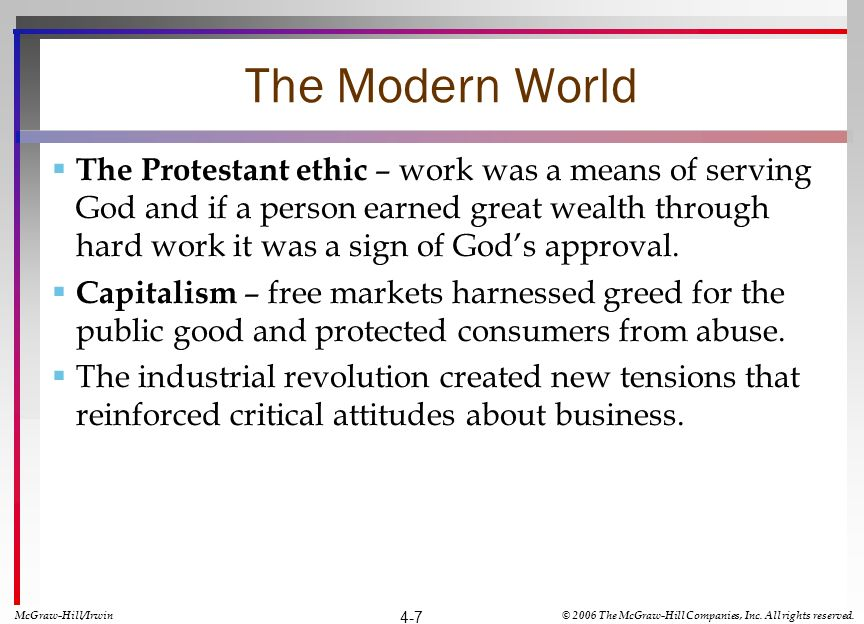 The Modern World The Protestant ethic – work was a means of serving God and if a person earned great wealth through hard work it was a sign of Gods approval.