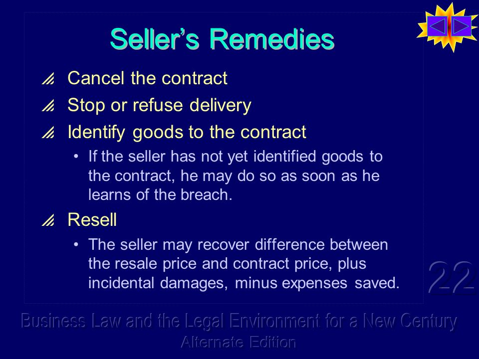 Sellers Remedies Cancel the contract Stop or refuse delivery Identify goods to the contract If the seller has not yet identified goods to the contract, he may do so as soon as he learns of the breach.