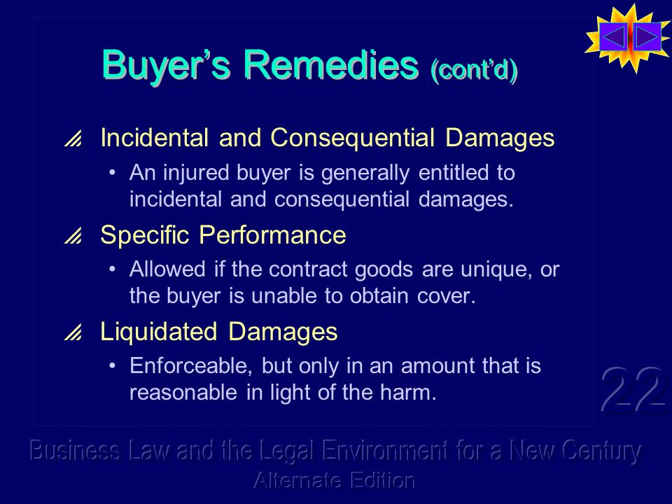 Buyers Remedies (contd) Incidental and Consequential Damages An injured buyer is generally entitled to incidental and consequential damages.