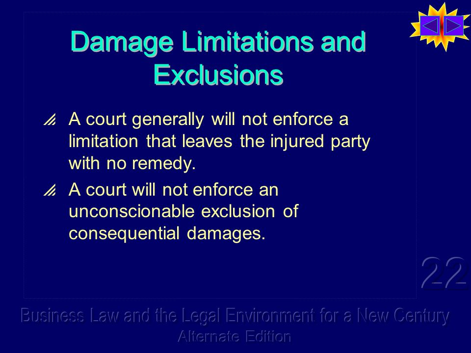 Damage Limitations and Exclusions A court generally will not enforce a limitation that leaves the injured party with no remedy.