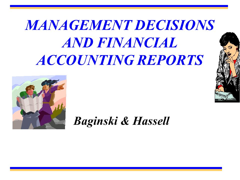 MANAGEMENT DECISIONS AND FINANCIAL ACCOUNTING REPORTS Baginski & Hassell