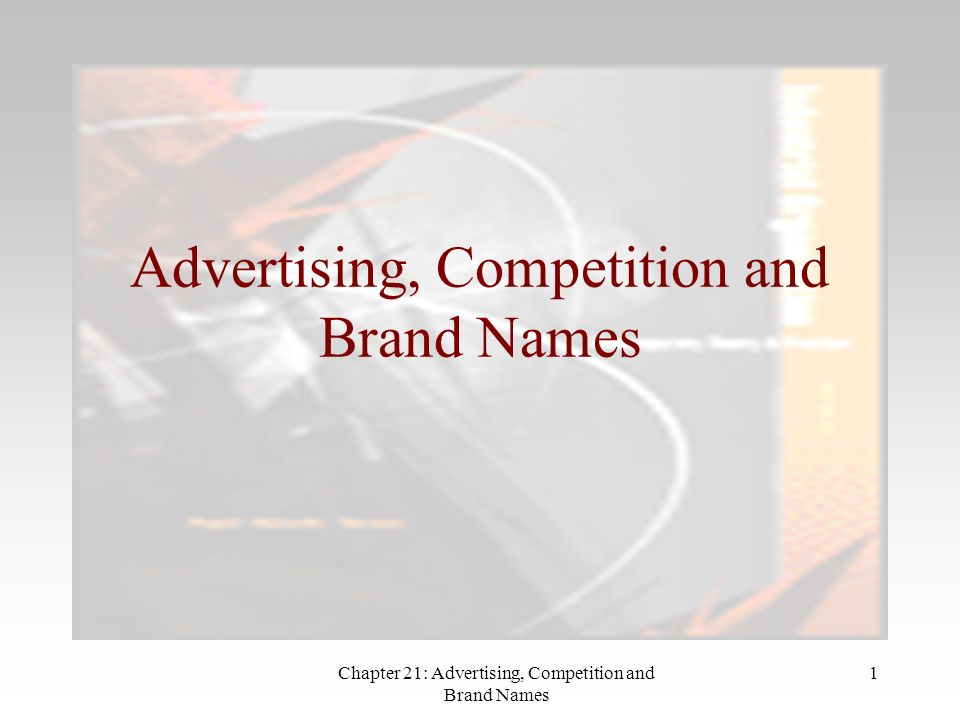 Chapter 21: Advertising, Competition and Brand Names 1 Advertising, Competition and Brand Names