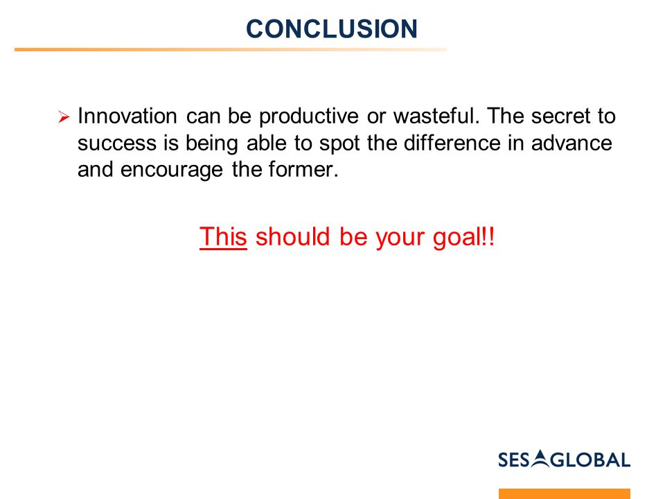 CONCLUSION Innovation can be productive or wasteful.