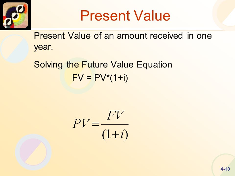 4-10 Present Value Present Value of an amount received in one year.