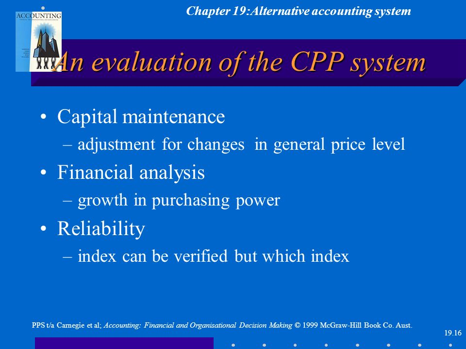 Chapter 19:Alternative accounting system PPS t/a Carnegie et al; Accounting: Financial and Organisational Decision Making © 1999 McGraw-Hill Book Co.
