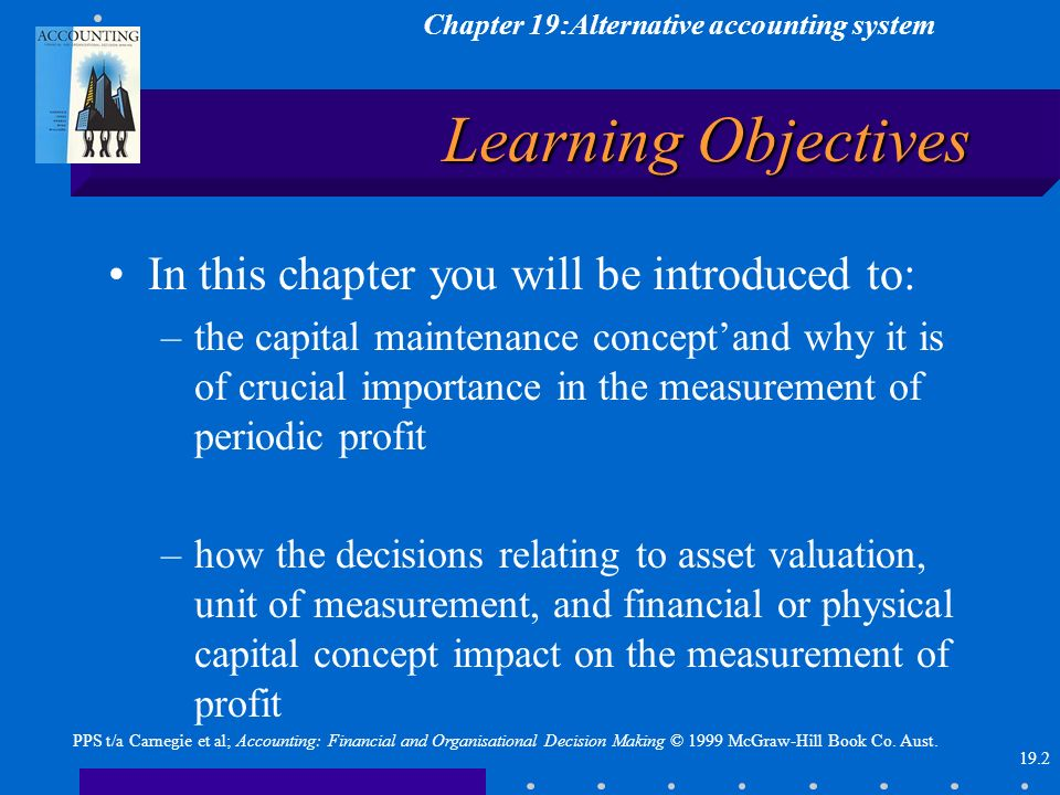 Chapter 19:Alternative accounting system 19.2 PPS t/a Carnegie et al; Accounting: Financial and Organisational Decision Making © 1999 McGraw-Hill Book Co.
