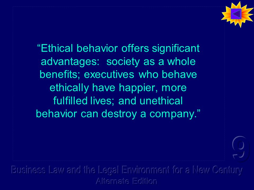 Ethical behavior offers significant advantages: society as a whole benefits; executives who behave ethically have happier, more fulfilled lives; and unethical behavior can destroy a company.