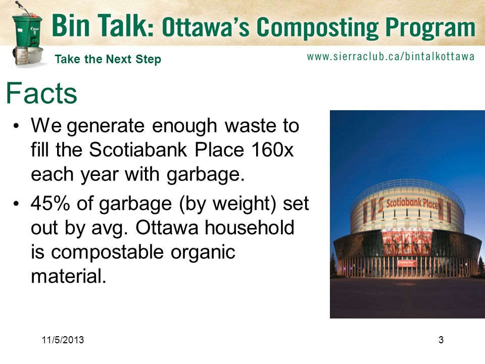 We generate enough waste to fill the Scotiabank Place 160x each year with garbage.