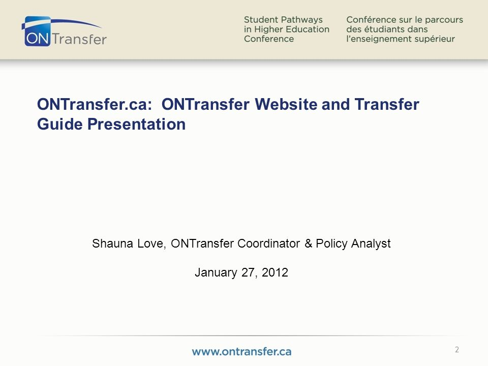 2 ONTransfer.ca: ONTransfer Website and Transfer Guide Presentation Shauna Love, ONTransfer Coordinator & Policy Analyst January 27, 2012