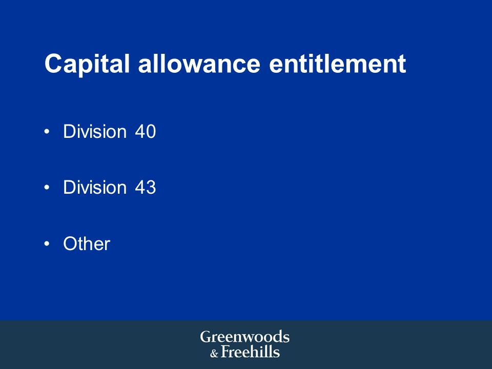 Capital allowance entitlement Division 40 Division 43 Other