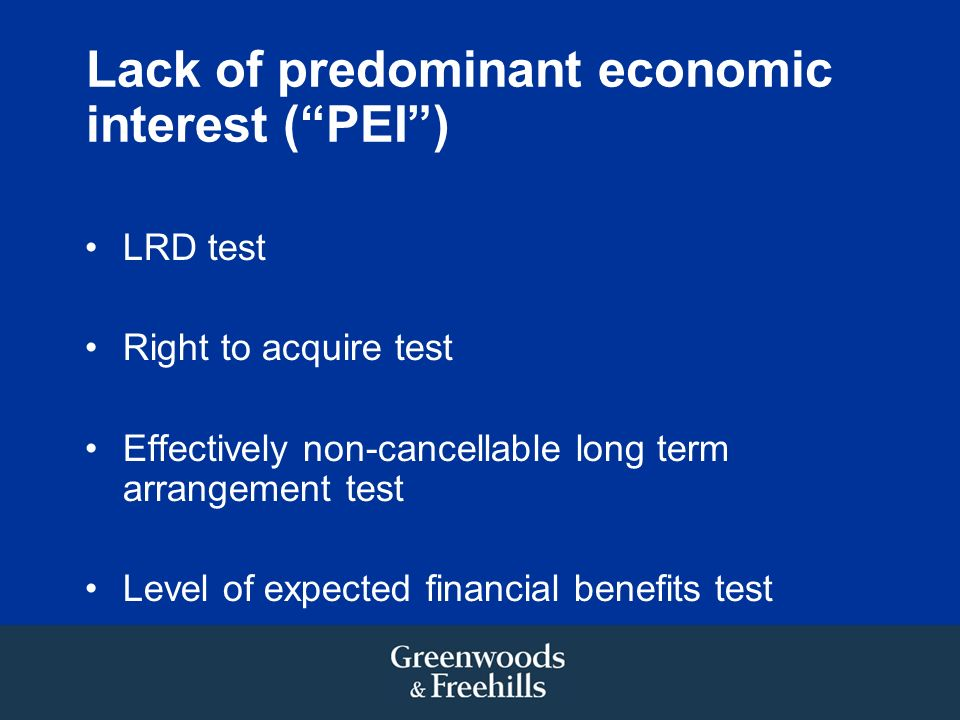 Lack of predominant economic interest (PEI) LRD test Right to acquire test Effectively non-cancellable long term arrangement test Level of expected financial benefits test