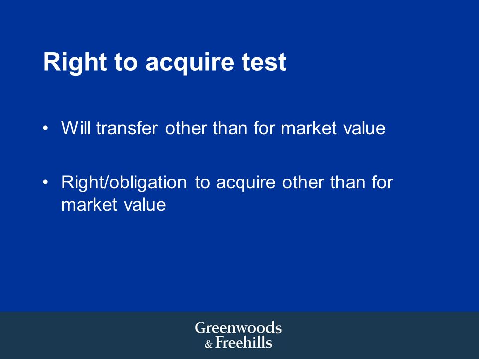 Right to acquire test Will transfer other than for market value Right/obligation to acquire other than for market value