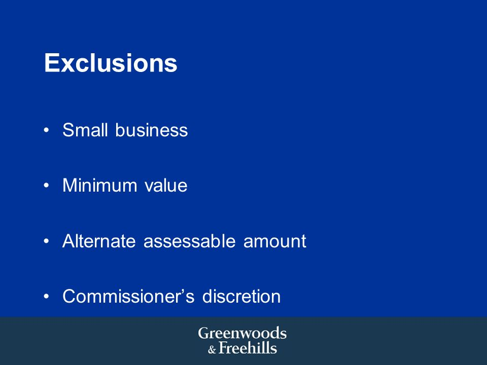 Exclusions Small business Minimum value Alternate assessable amount Commissioners discretion