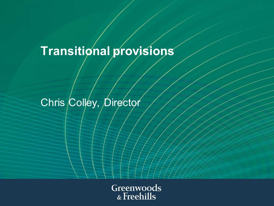 Transitional provisions Chris Colley, Director