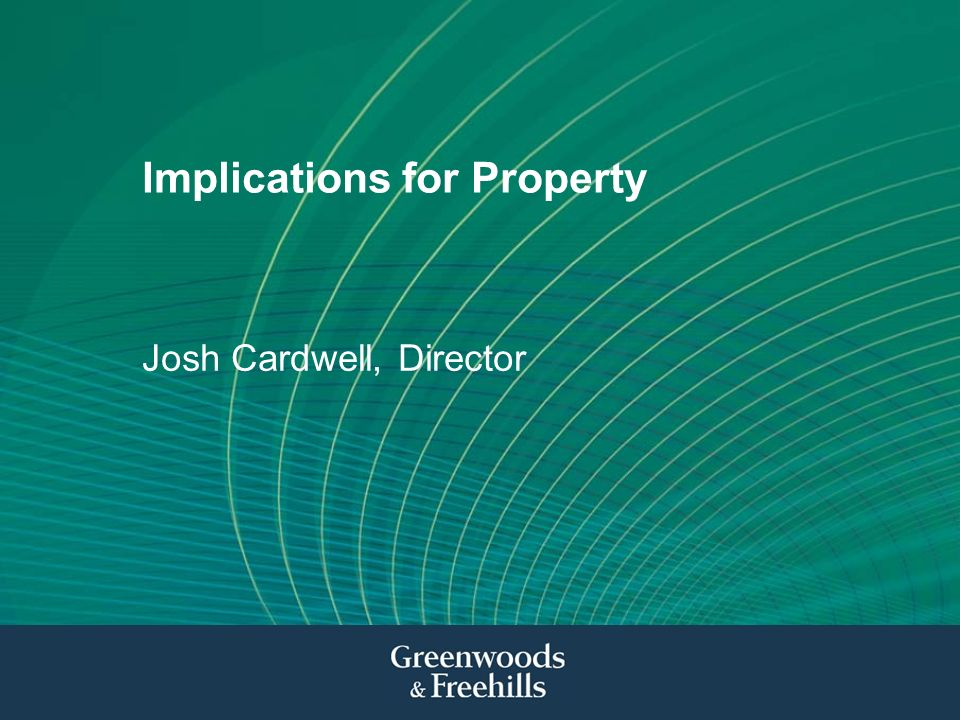 Implications for Property Josh Cardwell, Director