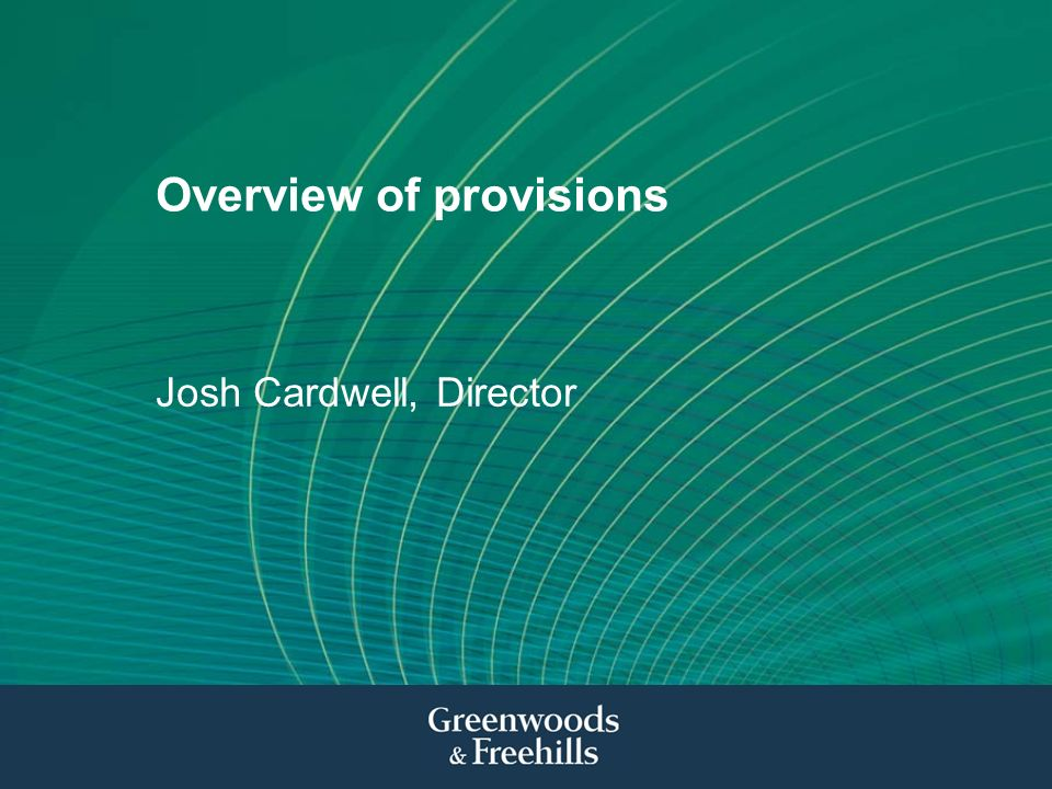 Overview of provisions Josh Cardwell, Director