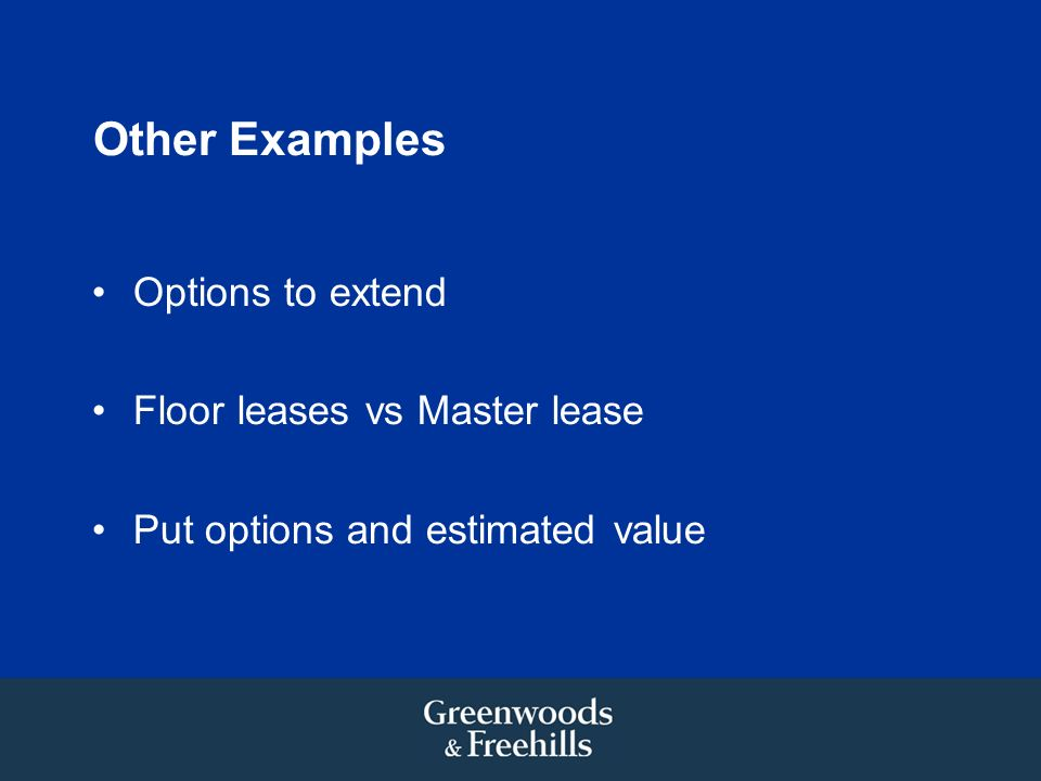 Other Examples Options to extend Floor leases vs Master lease Put options and estimated value