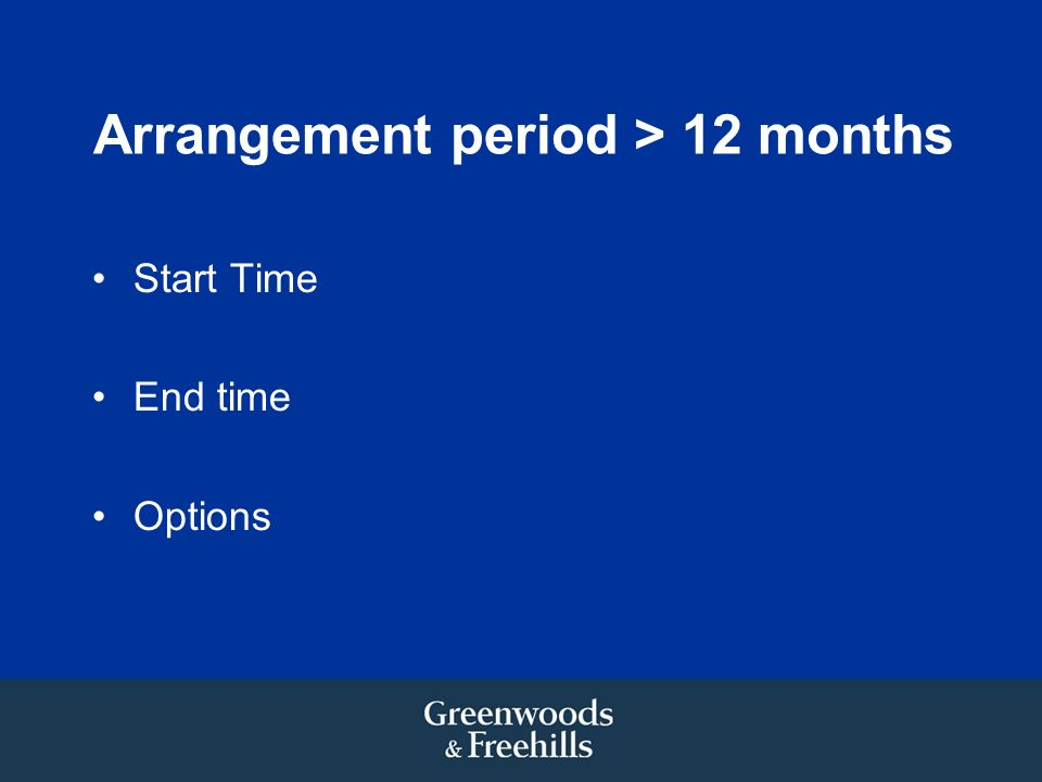 Arrangement period > 12 months Start Time End time Options