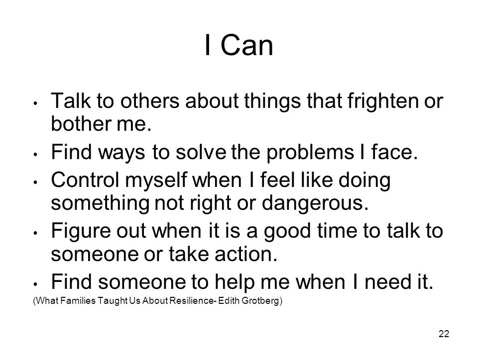 22 I Can Talk to others about things that frighten or bother me.
