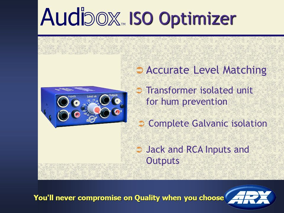 ISO Optimizer Accurate Level Matching Transformer isolated unit for hum prevention Jack and RCA Inputs and Outputs You ll never compromise on Quality when you choose Complete Galvanic isolation
