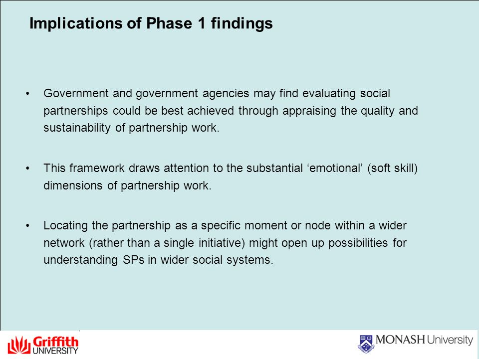 Implications of Phase 1 findings Government and government agencies may find evaluating social partnerships could be best achieved through appraising the quality and sustainability of partnership work.