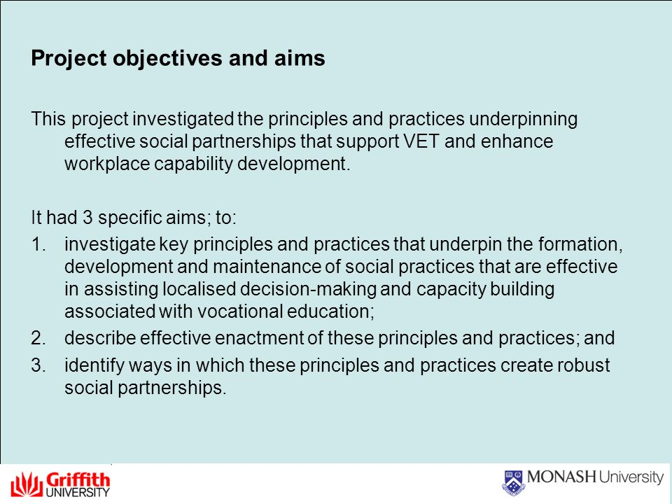 Project objectives and aims This project investigated the principles and practices underpinning effective social partnerships that support VET and enhance workplace capability development.