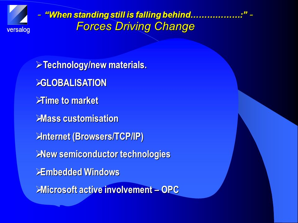 versalog - When standing still is falling behind………………: - Forces Driving Change Technology/new materials.