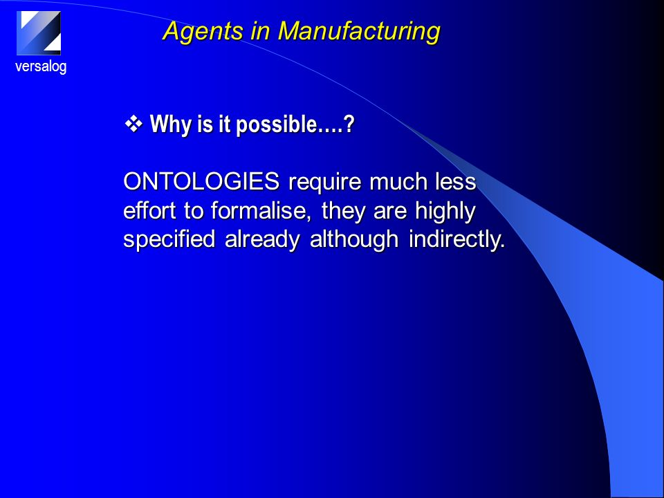versalog Agents in Manufacturing Why is it possible…..
